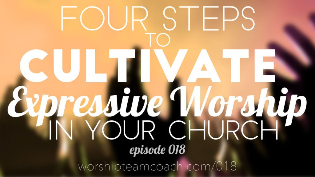 Four Steps To Cultivate Expressive Worship In Your Church