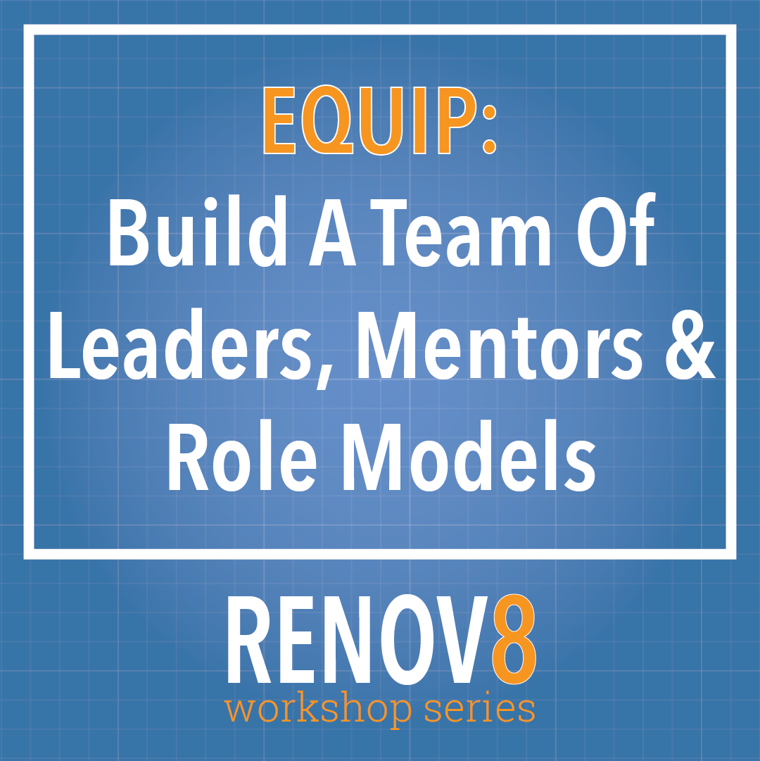EQUIP: Build a Team of Leaders, Mentors, and Role Models