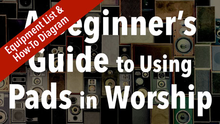 Beginners Guide to Using Pads In Worship - Equipment List/Guide