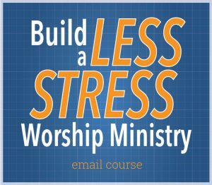 "Get the ""Build a Less Stress Worship Ministry"" Email Course"
