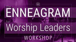 The Enneagram for Worship Leaders Workshop