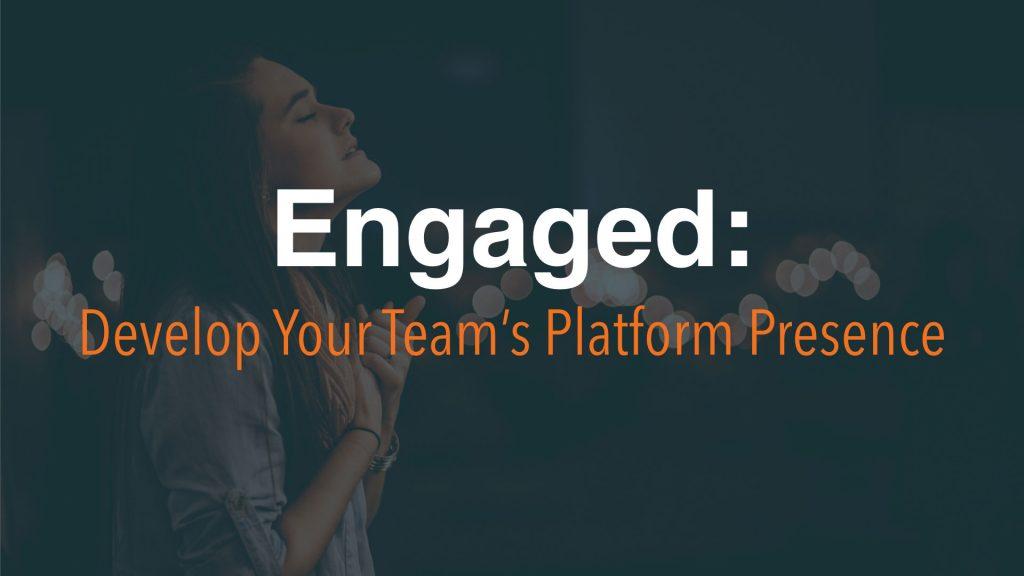Engaged: Develop Your Team's Platform Presence